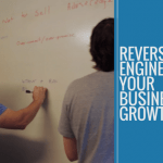 Reverse Engineering your Business for Growth