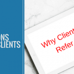 Top 3 Reasons Why Clients Refer