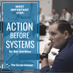 Most Important Step: Action Before Systems