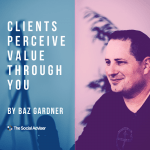 Clients Perceive Value Through You