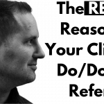 The REAL Reasons Your Clients Do/Don't Refer!